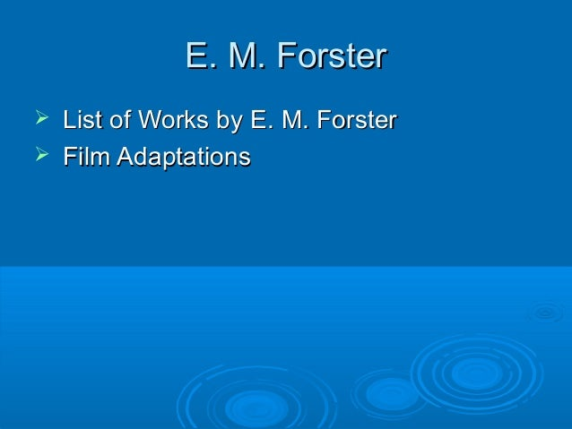 thesis on e.m. forster Em forster is one of the most celebrated british novelists of the 20th century in particular, his depictions of class issues struck a chord with.