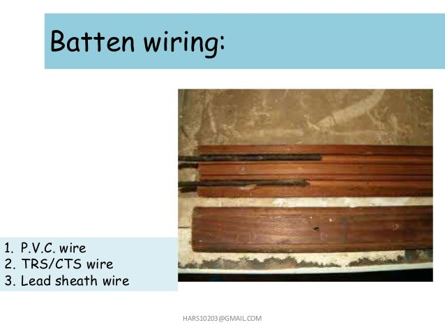 Batten wiring: HARS10203@GMAIL.COM 1. P.V.C. wire 2. TRS/CTS wire 3. Lead sheath wire