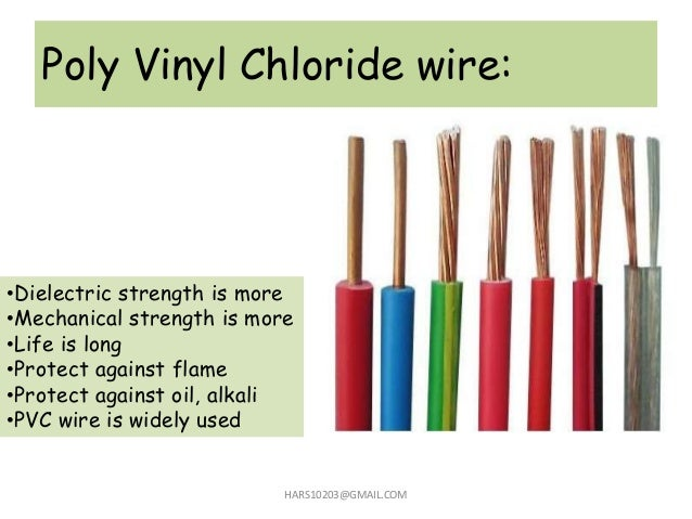 Poly Vinyl Chloride wire: HARS10203@GMAIL.COM •Dielectric strength is more •Mechanical strength is more •Life is long •Pro...