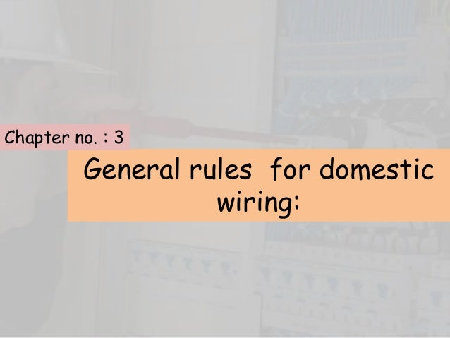 General rules for domestic wiring: Chapter no. : 3
