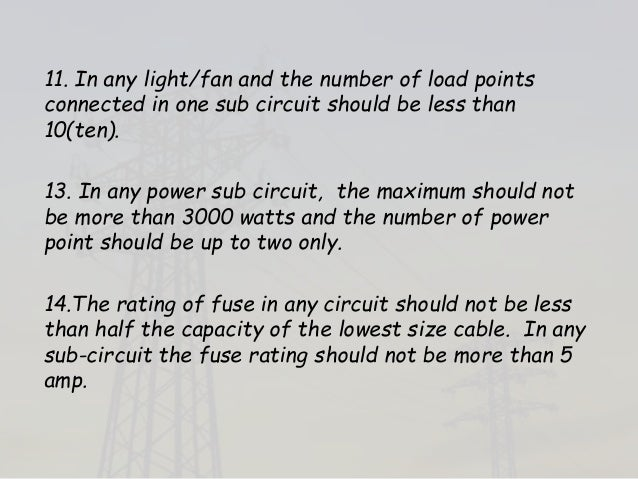 11. In any light/fan and the number of load points connected in one sub circuit should be less than 10(ten). 13. In any po...