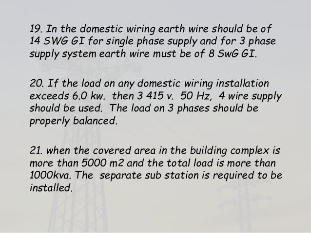 19. In the domestic wiring earth wire should be of 14 SWG GI for single phase supply and for 3 phase supply system earth w...