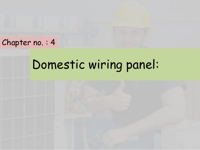 Domestic wiring panel: Chapter no. : 4