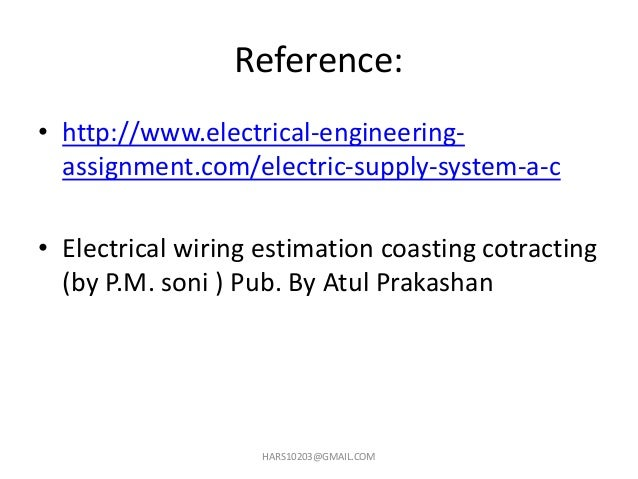 Reference: • http://www.electrical-engineering- assignment.com/electric-supply-system-a-c • Electrical wiring estimation c...