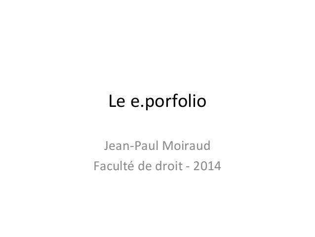 Le e.porfolio Jean-Paul Moiraud Faculté de droit - 2014