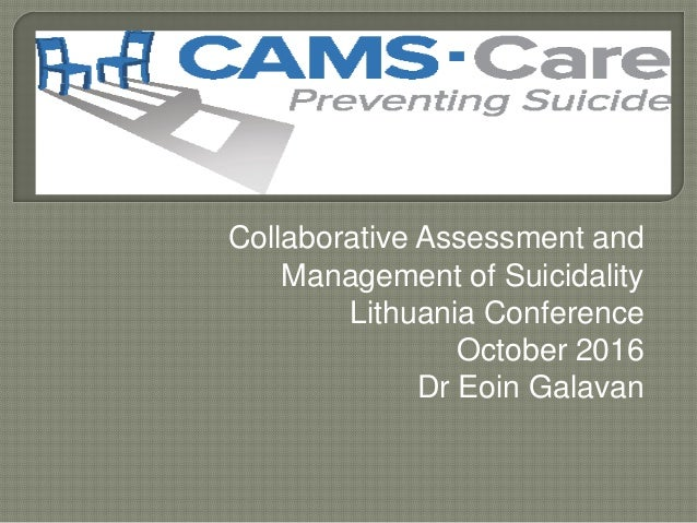 Collaborative Assessment and Management of Suicidality Lithuania Conference October 2016 Dr Eoin Galavan