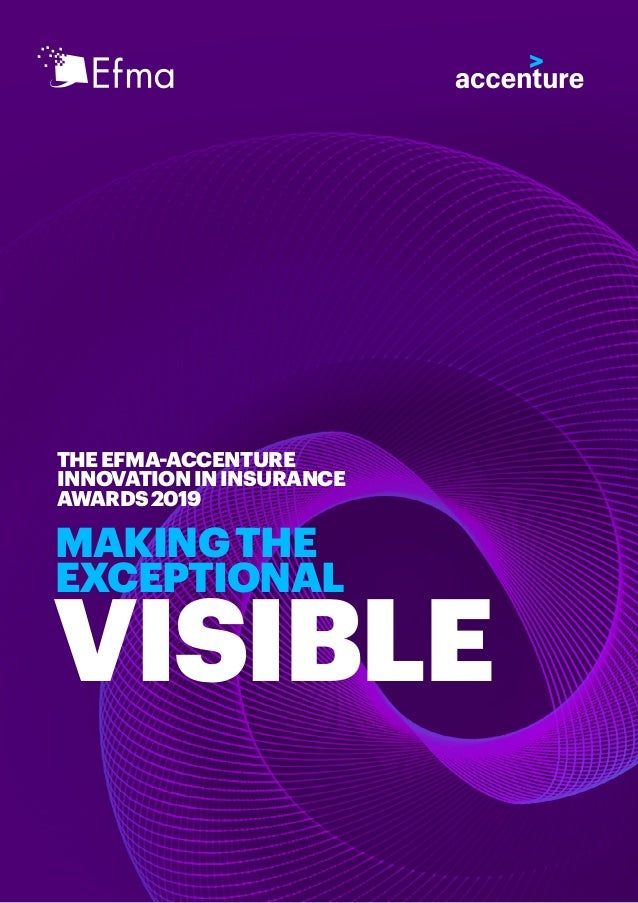 MAKINGTHE EXCEPTIONAL VISIBLE THEEFMA-ACCENTURE INNOVATIONININSURANCE AWARDS2019