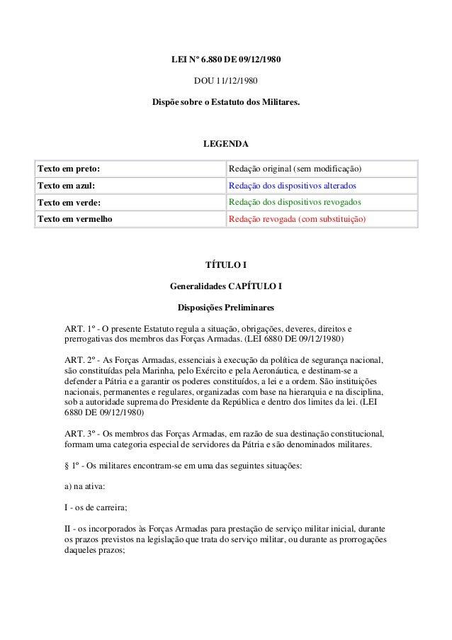 LEI Nº 6.880 DE 09/12/1980 DOU 11/12/1980 Dispõe sobre o Estatuto dos Militares.  LEGENDA Texto em preto:  Redação origina...