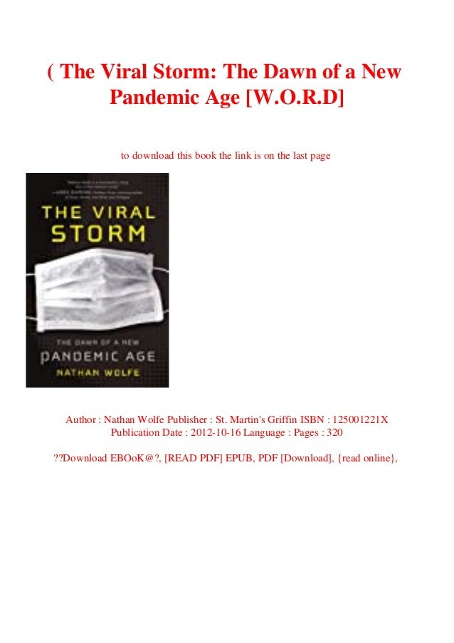 ( The Viral Storm: The Dawn of a New Pandemic Age [W.O.R.D] to download this book the link is on the last page Author : Na...