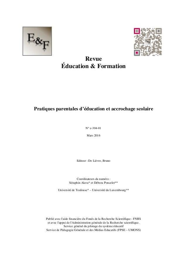 Revue Éducation & Formation Pratiques parentales d'éducation et accrochage scolaire N° e-304-01 Mars 2016 Editeur : De Liè...