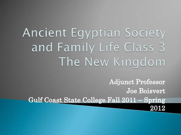 Ancient Egyptian Society and Family Life Class 3 The New Kingdom<br />Adjunct Professor<br />Joe Boisvert<br />Gulf Coast ...