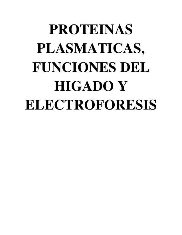 PROTEINAS PLASMATICAS, FUNCIONES DEL HIGADO Y ELECTROFORESIS