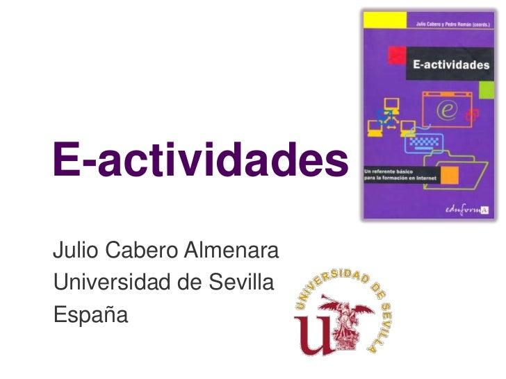 E-actividades<br />Julio Cabero Almenara<br />Universidad de Sevilla<br />España<br />