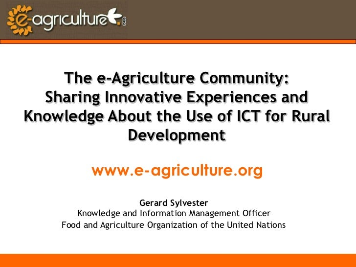 The e-Agriculture Community:<br />Sharing Innovative Experiences and Knowledge About the Use of ICT for Rural Development<...