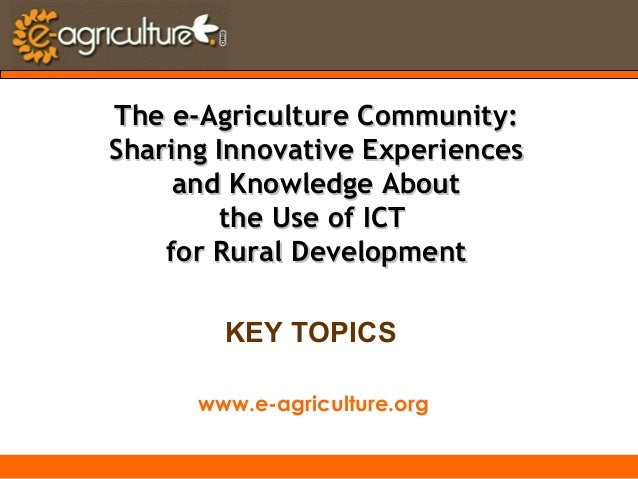www.e-agriculture.org Thee-AgricultureCommunity:Thee-AgricultureCommunity: SharingInnovative ExperiencesSharingInnov...