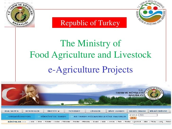 Republic of Turkey      The Ministry ofFood Agriculture and Livestock    e-Agriculture Projects