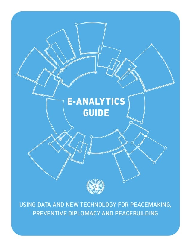 E-ANALYTICS GUIDE USING DATA AND NEW TECHNOLOGY FOR PEACEMAKING, PREVENTIVE DIPLOMACY AND PEACEBUILDING