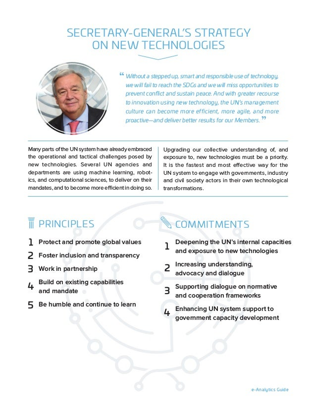 e-Analytics Guide SECRETARY-GENERAL'S STRATEGY ON NEW TECHNOLOGIES Many parts of the UN system have already embraced the o...