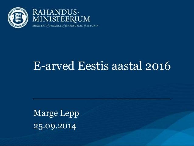 E-arved Eestis aastal 2016 Marge Lepp 25.09.2014