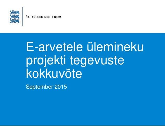 E-arvetele ülemineku projekti tegevuste kokkuvõte September 2015