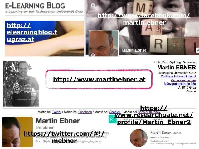 http://www.facebook.com/ martin.ebner http://www.martinebner.at https://twitter.com/#!/ mebner http:// elearningblog.t ugr...