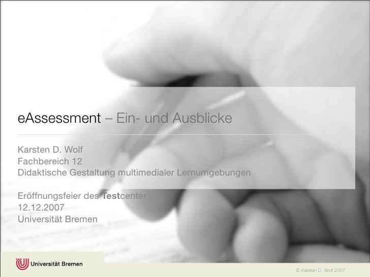 eAssessment – Ein- und Ausblicke  Karsten D. Wolf Fachbereich 12 Didaktische Gestaltung multimedialer Lernumgebungen  Eröf...