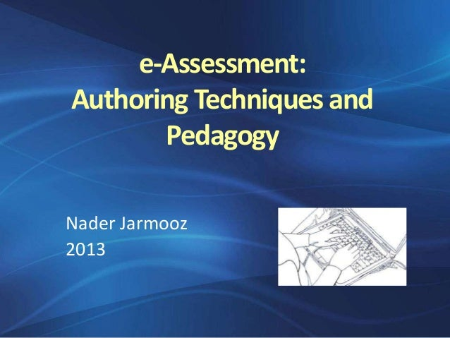 e-Assessment: Authoring Techniques and Pedagogy Nader Jarmooz 2013