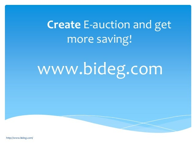 Create E-auction and get more saving! www.bideg.com http://www.bideg.com/