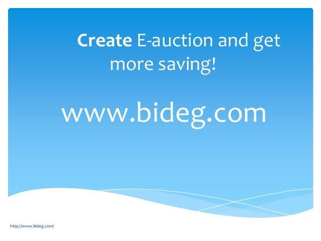 Create E-auction and get more saving! www.bideg.com http://www.bideg.com/