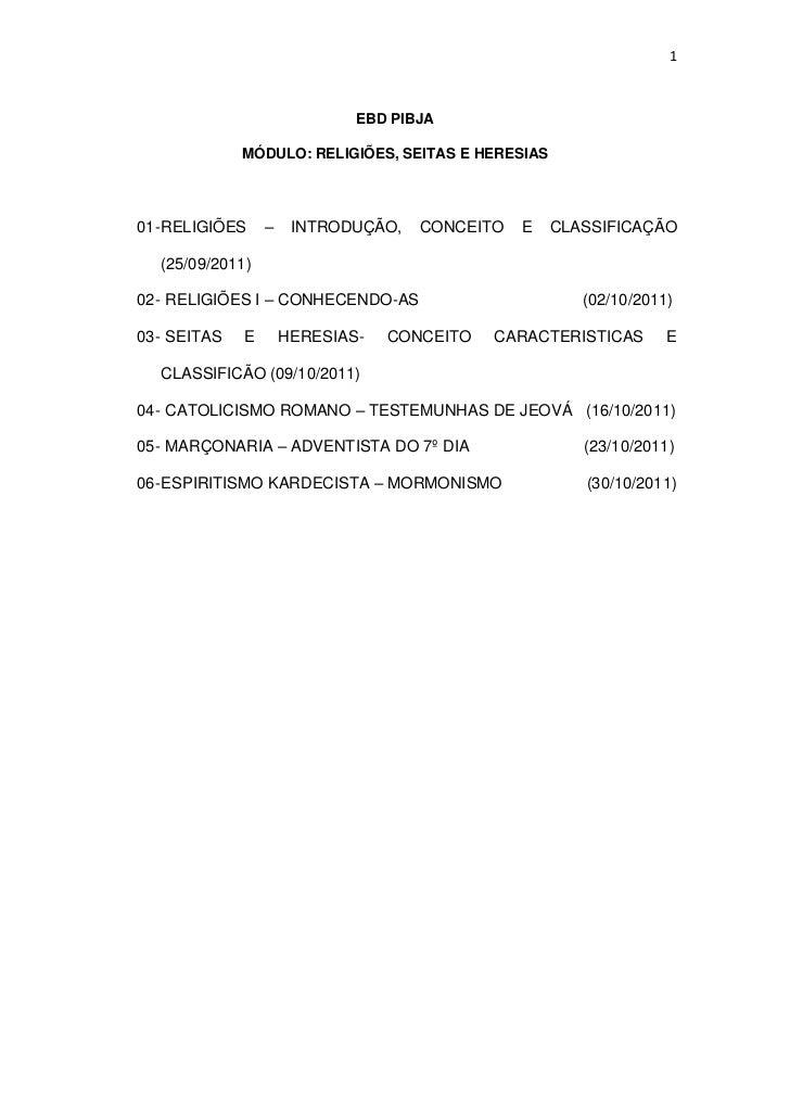 1                             EBD PIBJA             MÓDULO: RELIGIÕES, SEITAS E HERESIAS01- RELIGIÕES    –    INTRODUÇÃO, ...