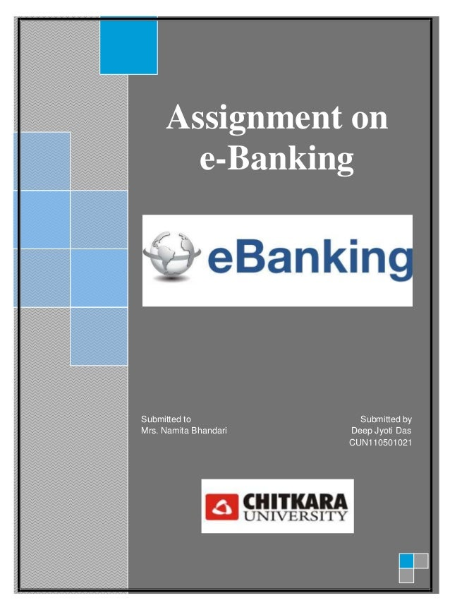 Assignment one-BankingSubmitted to Submitted byMrs. Namita Bhandari Deep Jyoti DasCUN110501021