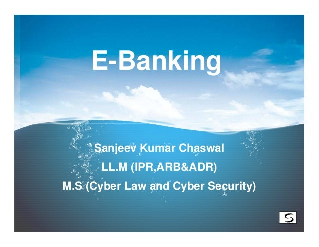 E-Banking     Sanjeev Kumar Chaswal      LL.M (IPR,ARB&ADR)M.S (Cyber Law and Cyber Security)