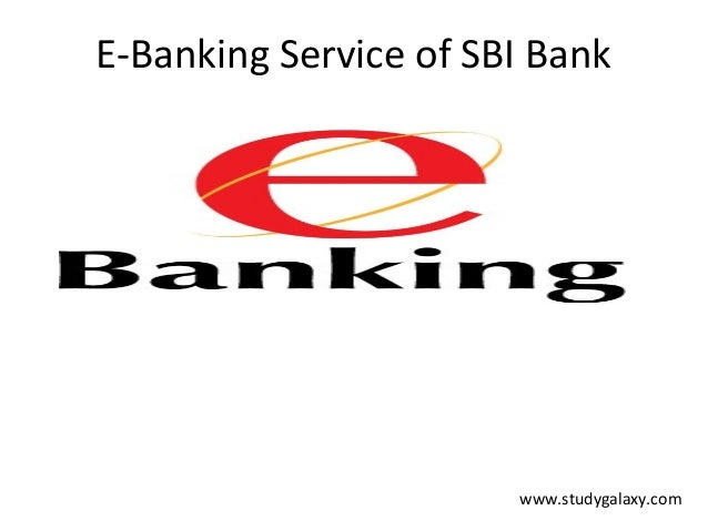 E-Banking Service of SBI Bank                       www.studygalaxy.com
