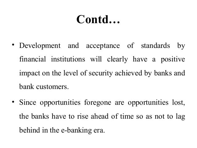 the positive effects of technological shift from standard banking to online banking The study investigated the performance of commercial banks in nigeria after banking sector reforms in order to be thorough, the performance of commercial banks before the reforms was also investigated.
