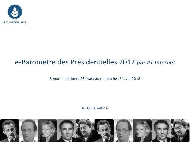 e-Baromètre des Présidentielles 2012 par AT Internet           Semaine du lundi 26 mars au dimanche 1er avril 2012        ...