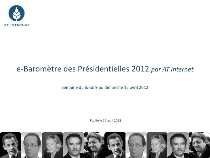 e-Baromètre des Présidentielles 2012 par AT Internet             Semaine du lundi 9 au dimanche 15 avril 2012             ...