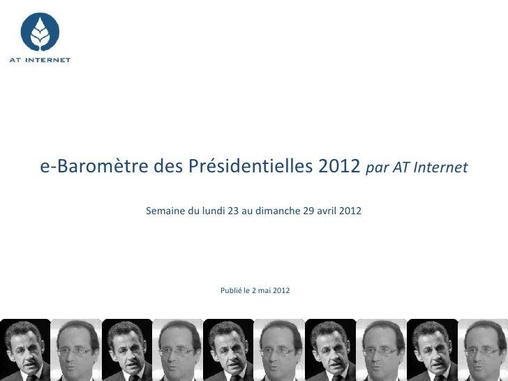 e-Baromètre des Présidentielles 2012 par AT Internet            Semaine du lundi 23 au dimanche 29 avril 2012             ...