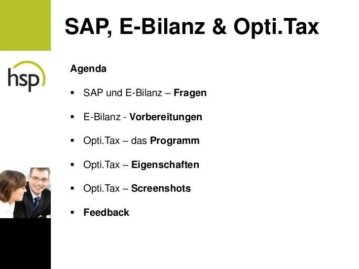 SAP, E-Bilanz & Opti.TaxAgenda SAP und E-Bilanz – Fragen E-Bilanz - Vorbereitungen Opti.Tax – das Programm Opti.Tax – ...