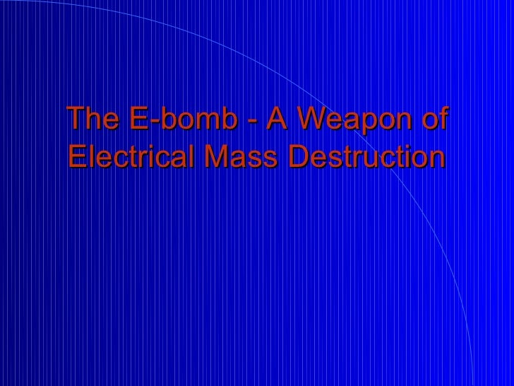 The E-bomb - A Weapon ofElectrical Mass Destruction