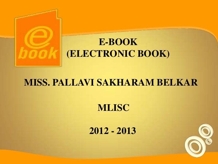 E-BOOK       (ELECTRONIC BOOK)MISS. PALLAVI SAKHARAM BELKAR            MLISC          2012 - 2013