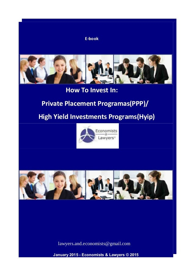 E-book How To Invest In: Private Placement Programas(PPP)/ High Yield Investments Programs(Hyip) January 2015 - Economists...