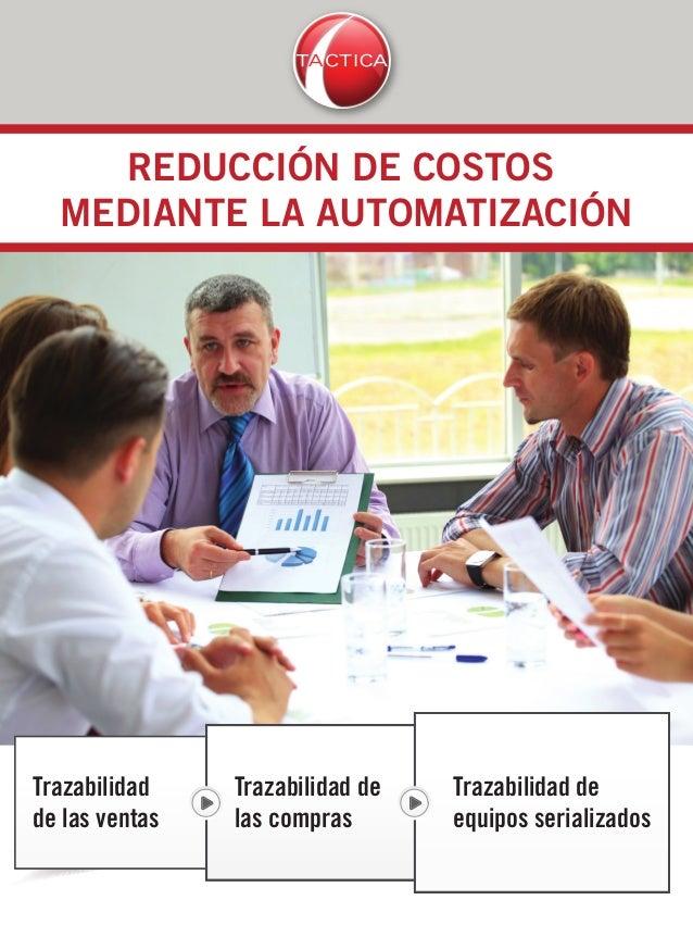 REDUCCIÓN DE COSTOS MEDIANTE LA AUTOMATIZACIÓN Trazabilidad de las ventas Trazabilidad de las compras Trazabilidad de equi...