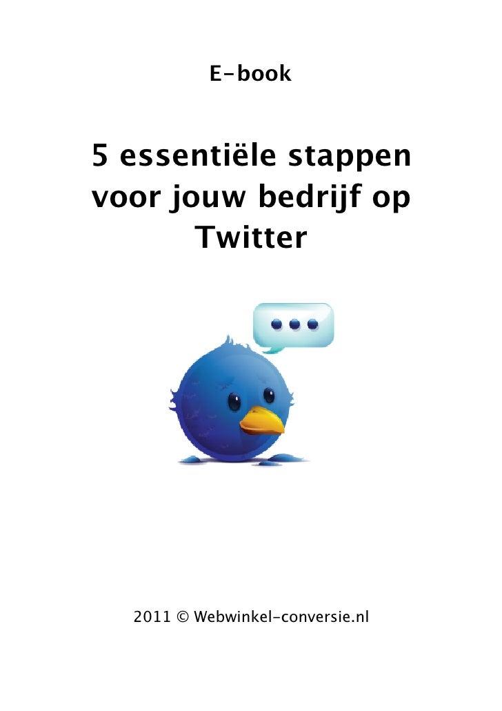 E-book5 essentiële stappenvoor jouw bedrijf op       Twitter  2011 © Webwinkel-conversie.nl