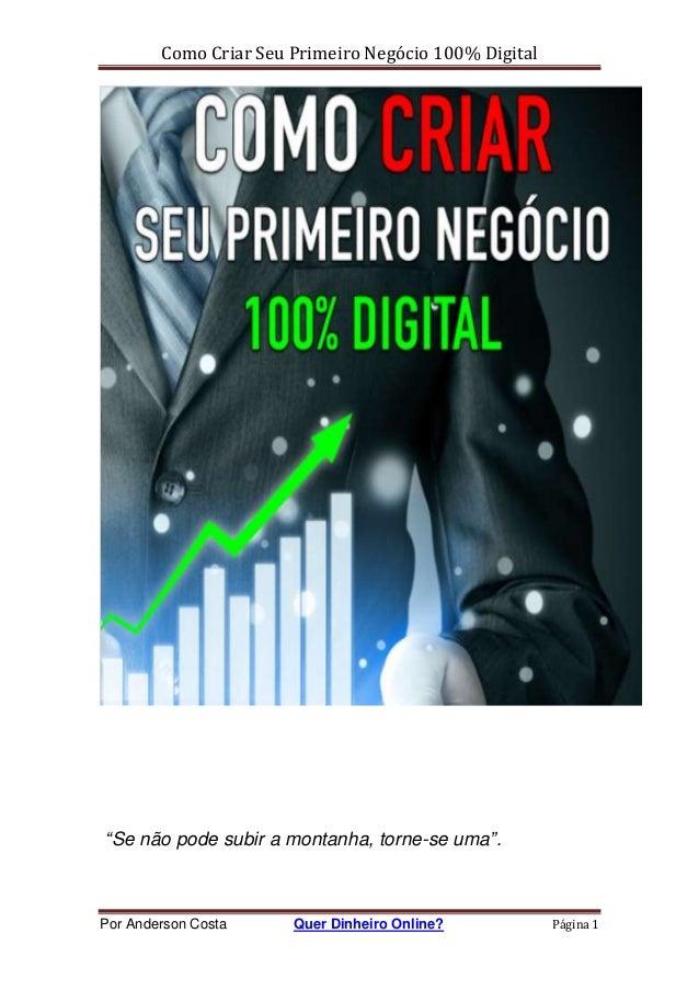 """Como Criar Seu Primeiro Negócio 100% Digital Por Anderson Costa Quer Dinheiro Online? Página 1 """"Se não pode subir a montan..."""