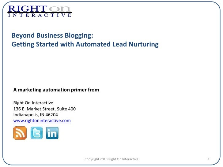 Beyond Business Blogging: Getting Started with Automated Lead Nurturing     A marketing automation primer from  Right On I...