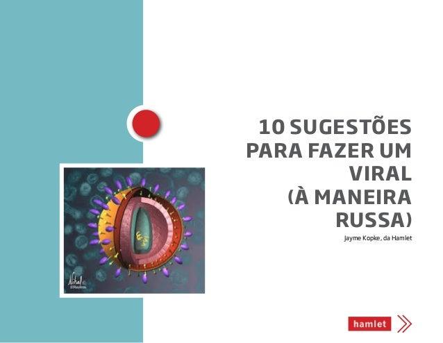 Jayme Kopke, da Hamlet 10 sugestões para fazer um viral (à maneira russa)