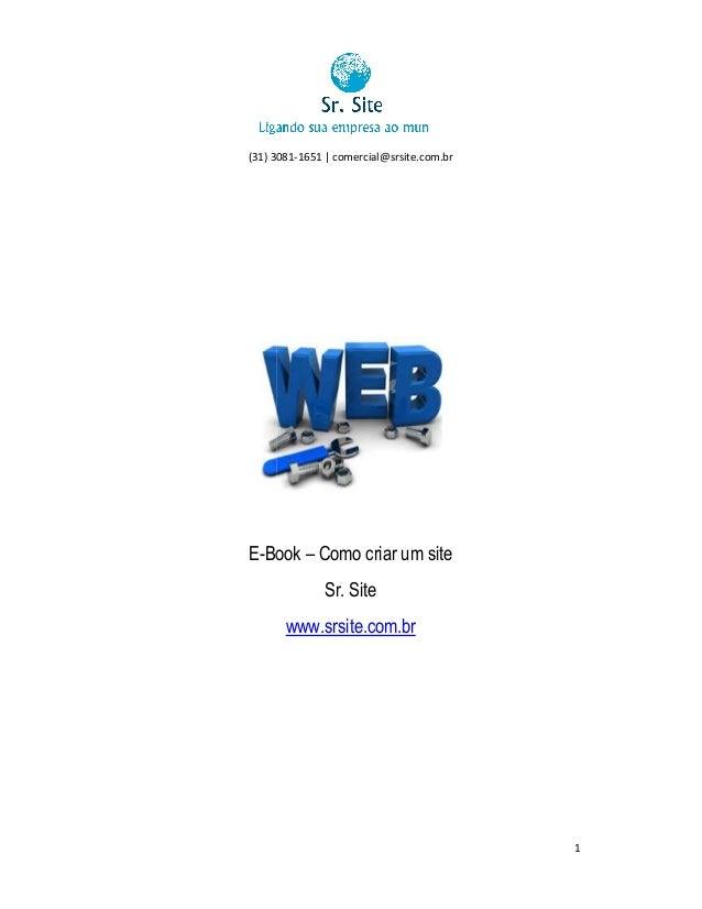 (31) 3081-1651 | comercial@srsite.com.br 3081  E-Bo – Como criar um site ook Sr. Site www.srsite.com.br  1