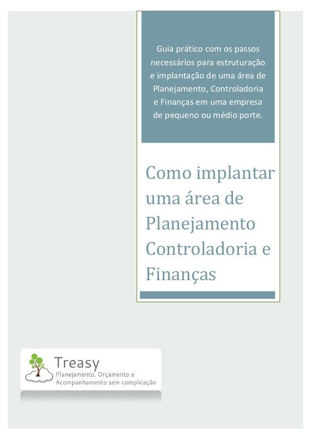 Guia prático com os passos necessários para estruturação e implantação de uma área de Planejamento, Controladoria e Finanç...