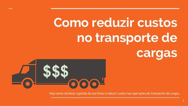 Como reduzir custos no transporte de cargas Veja como otimizar a gestão da sua frota e reduzir custos nas operações de tra...