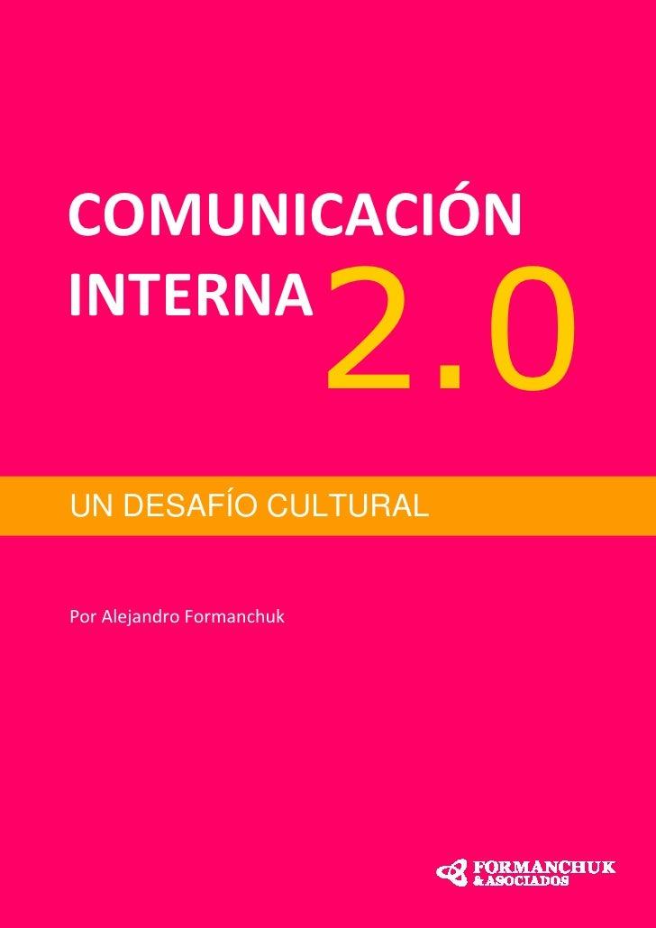 COMUNICACIÓN INTERNA                            2.0 UN DESAFÍO CULTURAL   Por Alejandro Formanchuk